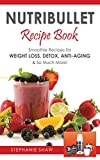 recipes for so - Nutribullet Recipe Book: Smoothie Recipes for Weight-Loss, Detox, Anti-Aging & So Much More! (Recipes for a Healthy Life Book 1)