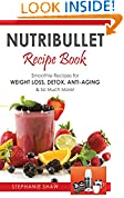 #1: Nutribullet Recipe Book: Smoothie Recipes for Weight-Loss, Detox, Anti-Aging & So Much More! (Recipes for a Healthy Life Book 1)