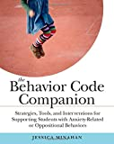 The Behavior Code Companion: Strategies, Tools, and Interventions for Supporting Students with Anxiety-Related or Oppositional Behaviors