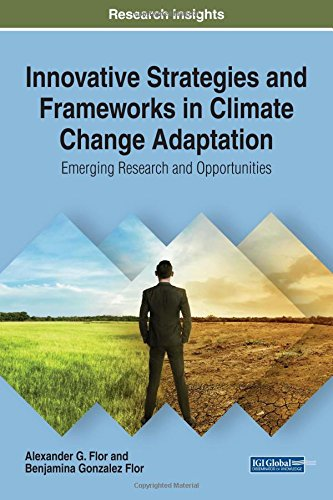 Innovative Strategies And Frameworks In Climate Change Adaptation  Emerging Research And Opportunities  Advances In Environmental Engineering And Green Technologies