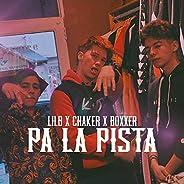 Pa la Pista (feat. Lilb, Chaker & Boxxer) [Expli