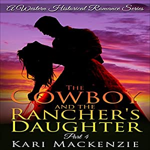 The Cowboy and the Rancher's Daughter, Book 4 Audiobook