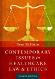 Contemporary Issues in Healthcare Law and Ethics, Fourth Edition, Harris, Dean M., 1567936377