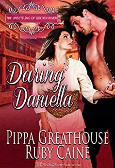 Daring Daniella (The Unsettling of Golden River Book 2) by [Greathouse, Pippa , Caine, Ruby]