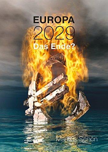 Europa 2029: Das Ende? Taschenbuch – 23. Oktober 2013 Markus Schön Pro Business digital 386386574X Wirtschaft / Sonstiges