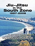 Jiu-Jitsu in the South Zone, 1997-2008 (Brazilian Jiu-Jitsu in Brazil)