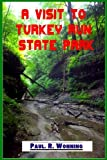A Visit to Turkey Run State Park: Family Friendly Turkey Run Indiana State Park Guide Book (Indiana State Park Travel Guide Series) (Volume 10)