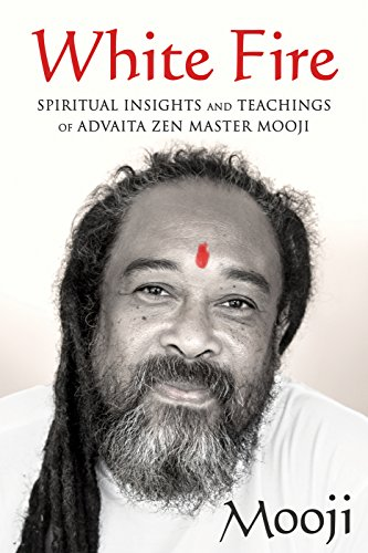 Collection Inner Fire - White Fire: Spiritual Insights and Teachings of Advaita Zen Master Mooji