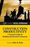 Construction Productivity: A Practical Guide for Building and Electrical Contractors (Strategic Issues in Construction Series)