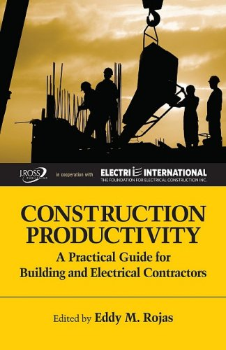 Construction Productivity: A Practical Guide for Building and Electrical Contractors (Strategic Issues in Construction Series) by J. Ross Publishing