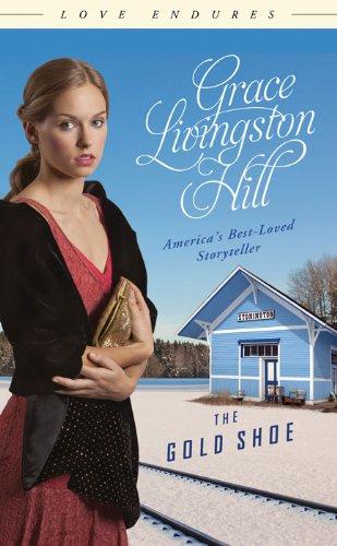 The Gold Shoe (Love Endures) - Kindle edition by Grace Livingston ... 31de280c79b8f