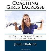 Coaching Girls Lacrosse: 50 Drills Every Coach Should