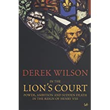 In The Lion's Court: Power, Ambition and Sudden Death in the Reign of Henry VIII (Pimlico)