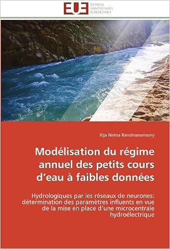 Read Modélisation du régime annuel des petits cours d'eau à faibles données: Hydrologiques par les réseaux de neurones: détermination des paramètres ... en place d'une microcentrale hydroélectrique pdf epub