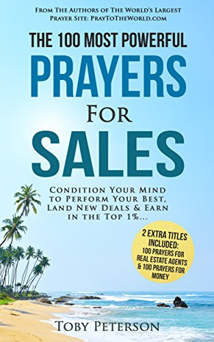 Prayer | The 100 Most Powerful Prayers for Sales | 2 Amazing Bonus Books to Pray for Real Estate Agents & Money: Condition Your Mind to Perform Your Best, Land New Deals, and Earn in the Top 1%