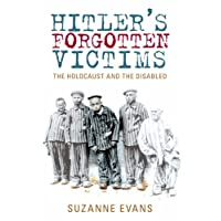 Hitler's Forgotten Victims: The Holocaust and the Disabled