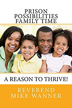 Prison Possibilities Family Time: A Reason To Thrive! by [Wanner, Reverend Mike]