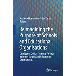 Reimagining the Purpose of Schools and Educational Organisations: Developing Critical Thinking, Agency, Beliefs in Schools and Educational Organisations