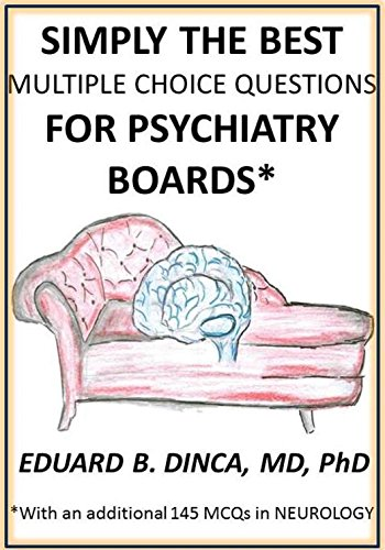 Simply the Best Multiple Choice Questions for Psychiatry Boards: With an Additional 145 Neurology Questions (Internal Medicine Multiple Choice Questions And Answers)