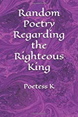 Random Poetry Regarding the Righteous King Paperback