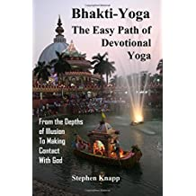 Bhakti-Yoga: The Easy Path of Devotional Yoga: From the Depths of Illusion to Making Contact with God