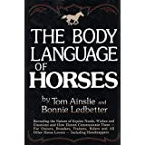 The Body Language of Horses: Revealing the Nature of Equine Needs, Wishes and Emotions and How Horses Communicate Them - For