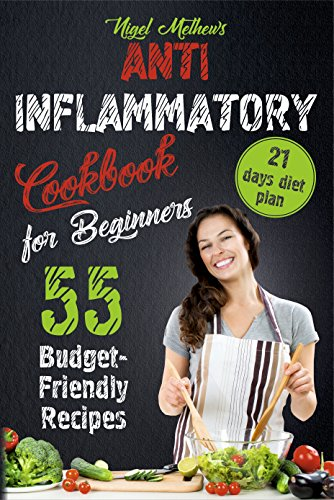 Anti Inflammatory Cookbook  for Beginners: 55 Budget-Friendly Recipes. 21  Days Diet Plan (anti-inflammatory diet, anti inflammatory diet cookbook, anti inflammatory books, anti inflammatory diets)