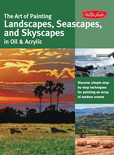 The Art of Painting Landscapes, Seascapes, and Skyscapes in Oil & Acrylic: Disover simple step-by-step techniques for painting an array of outdoor scenes. (Collector's (Dream Oil Painting)
