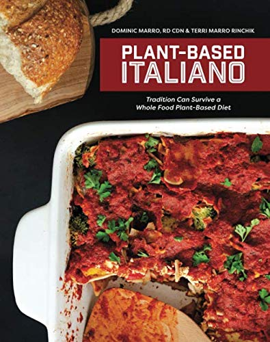 Plant-Based Italiano: Tradition Can Survive a Whole Food Plant Based Diet by Terri Marro Rinchik, Dominic Paul Marro