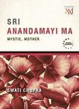Sri Anandamayi Ma : Mystic, Mother