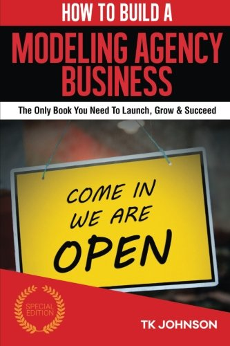 How To Build A Modeling Agency Business (Special Edition): The Only Book You Need To Launch, Grow & Succeed (Modeling Agency compare prices)