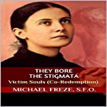They Bore the Stigmata: Victim Souls (Co-Redemption) | Michael Freze