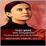They Bore the Stigmata: Victim Souls (Co-Redemption) | Michael Freze