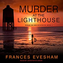 Murder at the Lighthouse: Exham on Sea Mysteries, Book 1 Audiobook by Frances Evesham Narrated by Jennifer M. Dixon
