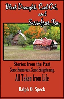 Book Black Draught, Coal Oil, and Sassafras Tea: Stories from the Past: Some Humorous, Some Enlightening, All Taken from Life by Speck, Ralph O. (2008)