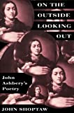 On the Outside Looking Out: John Ashbery's Poetry, John Shoptaw, 0674636139