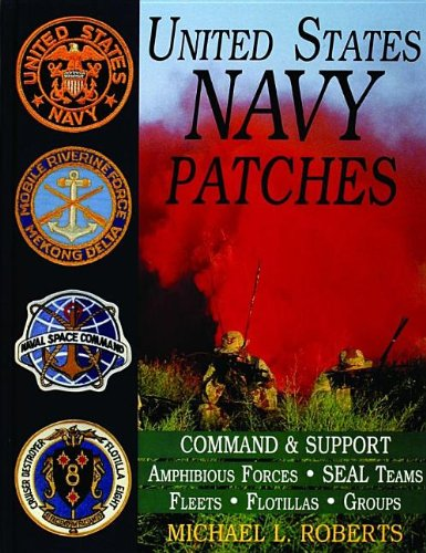 United States Navy Patches Series: Volume IV: Amphibious Forces, SEAL Teams, Fleets, Flotillas, Groups (Schiffer Military History) (v. 4)