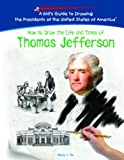 How to Draw the Life and Times of Thomas Jefferson, Melody S. Mis, 1404229809