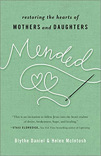 Mended: Restoring the Hearts of Mothers and Daughters - Blythe Daniel & Helen McIntosh