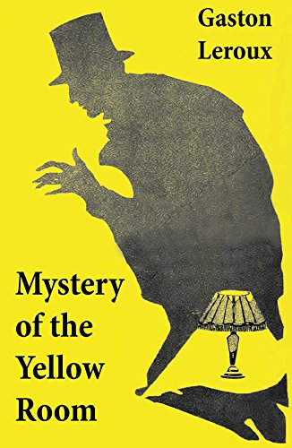 Mystery Of The Yellow Room First Detective Joseph Rouletabille Novel And One