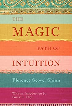 The Magic Path of Intuition by [Shinn, Florence Scovel, Hay, Louise L.]