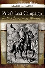 Price's Lost Campaign: The 1864 Invasion of Missouri (Shades of Blue and Gray) Kindle Edition