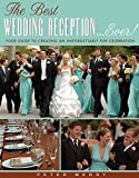 Best Wedding Reception . . . Ever! Your Guide to Creating an Unforgettable Fun Celebration