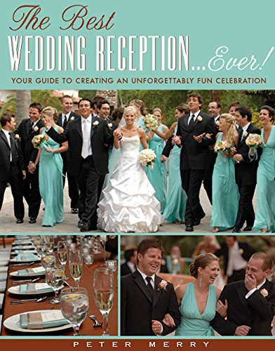 Best Wedding Reception . . . Ever! Your Guide to Creating an Unforgettable Fun Celebration (Best Wedding Ideas Ever)