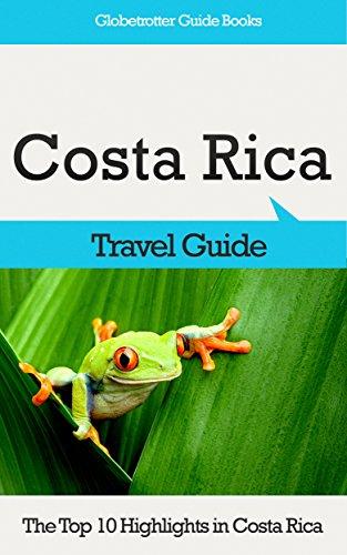 Costa Rica Travel Guide: The Top 10 Highlights in Costa Rica (Globetrotter Guide Books)