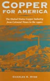 Copper for America: The United States Copper Industry from Colonial Times to the 1990s