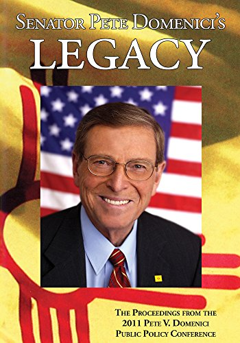 Senator Pete Domenici's Legacy 2011: The Proceedings from the 2011 Pete V. Domenici Public Policy Conference