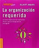 La Organizacion Requerida: un Sistema Integrado Para Crear Organizaciones Eficaces y Aplicar el Liderazgo Gerencial en el Siglo XXI, Elliot Jaques, 9506413037