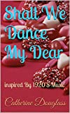Shall We Dance My Dear: inspired By 1920'S Music