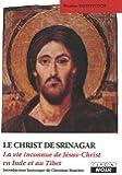 LE CHRIST DE SRINAGAR La vie inconnue de Jésus Christ en Inde et au Tibet
